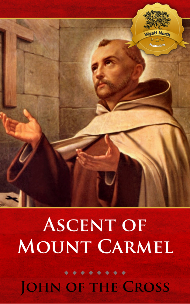 Ascent of Mount Carmel By: St. John of the Cross, Wyatt North