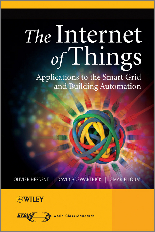 The Internet of Things By: David Boswarthick,Olivier Hersent,Omar Elloumi