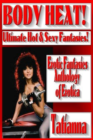 Tatianna - BODY HEAT! Ultimate Hot & Sexy Erotic Fantasies! Illustrated Erotica - Fiction Anthology of Short Stories