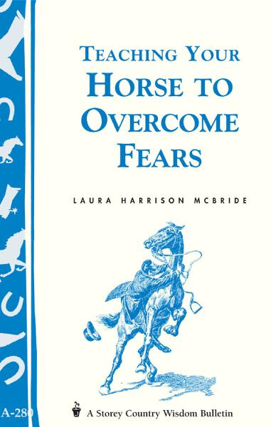 Teaching Your Horse to Overcome Fears By: Laura Harrison McBride
