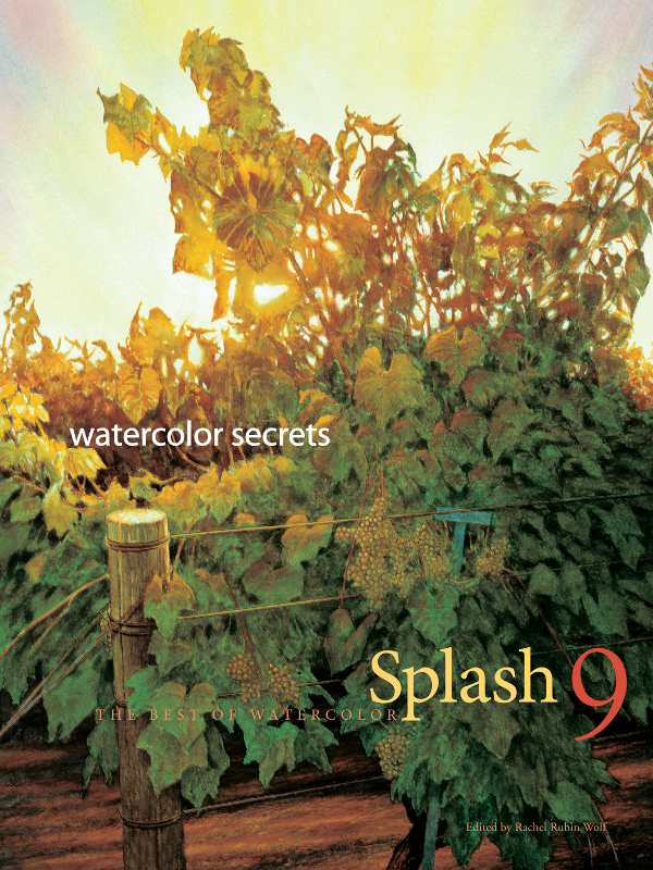 Splash 9 - Watercolor Secrets: The Best of Watercolor: Watercolor Disoveries By: Rachel Rubin Wolf