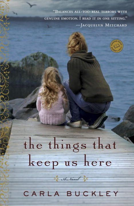 The Things That Keep Us Here By: Carla Buckley