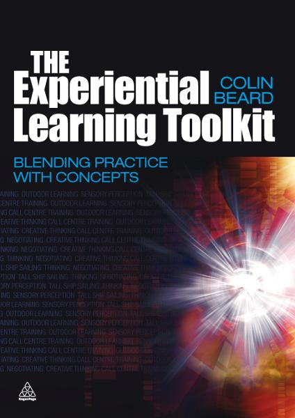 The Experiential Learning Toolkit: Blending Practice with Concepts By: Colin Beard