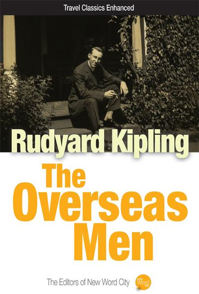 The Overseas Men By: Rudyard Kipling and The Editors of New Word City
