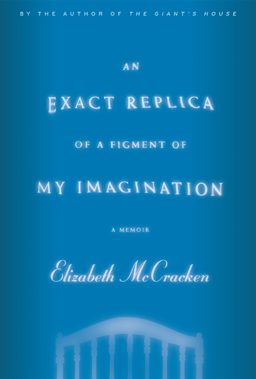An Exact Replica of a Figment of My Imagination By: Elizabeth McCracken