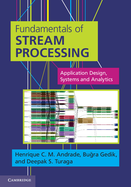 Fundamentals of Stream Processing Application Design,  Systems,  and Analytics