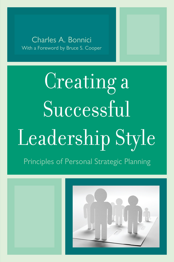 Creating a Successful Leadership Style By: Bruce S. Cooper,Charles A. Bonnici