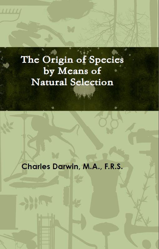 The Origin of Species by Means of Natural Selection By: Charles Darwin