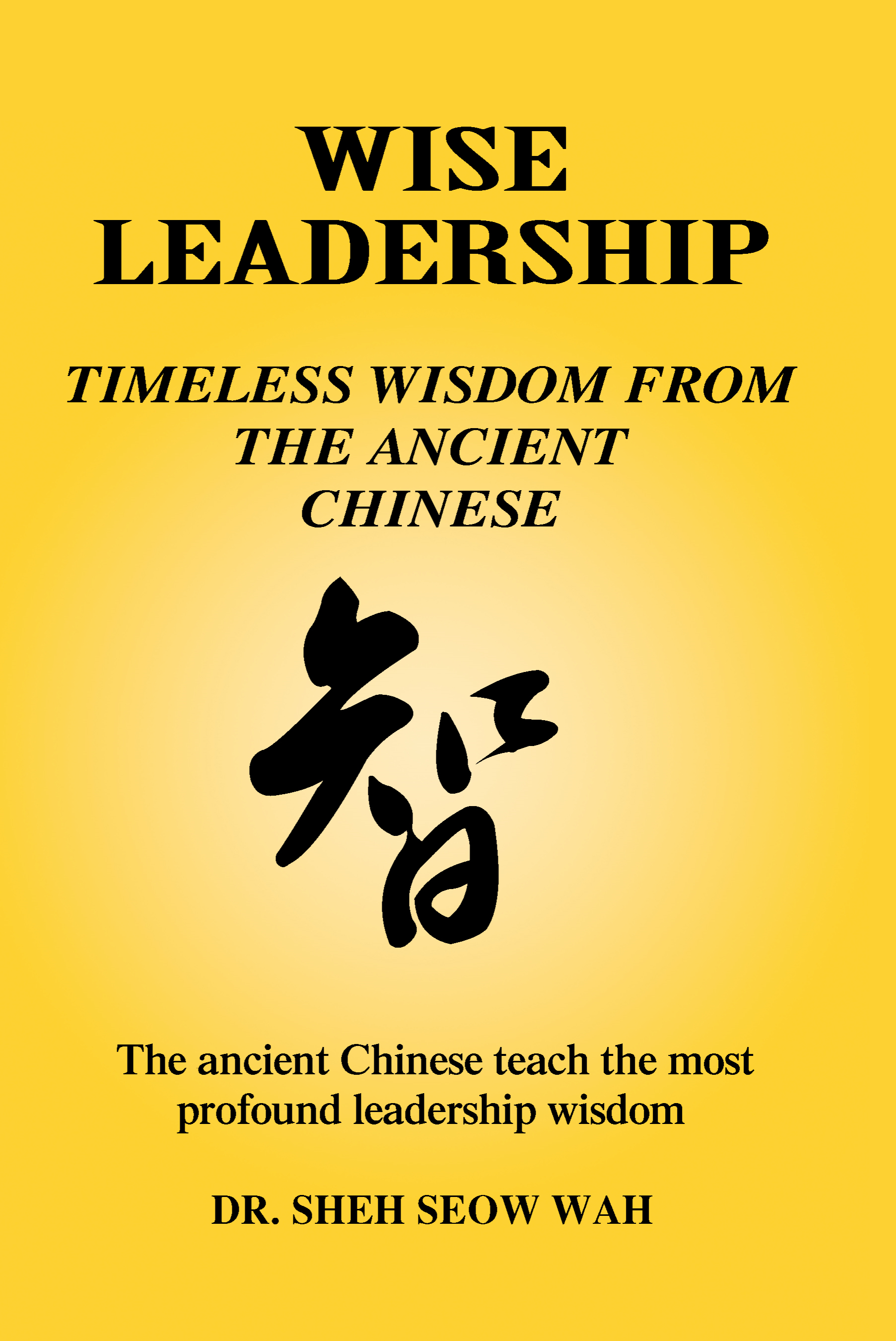 Wise Leadership: Timeless Wisdom from the Ancient Chinese