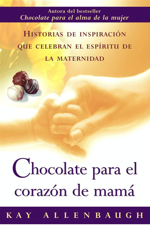 Chocolate para el corazon de mama By: Kay Allenbaugh