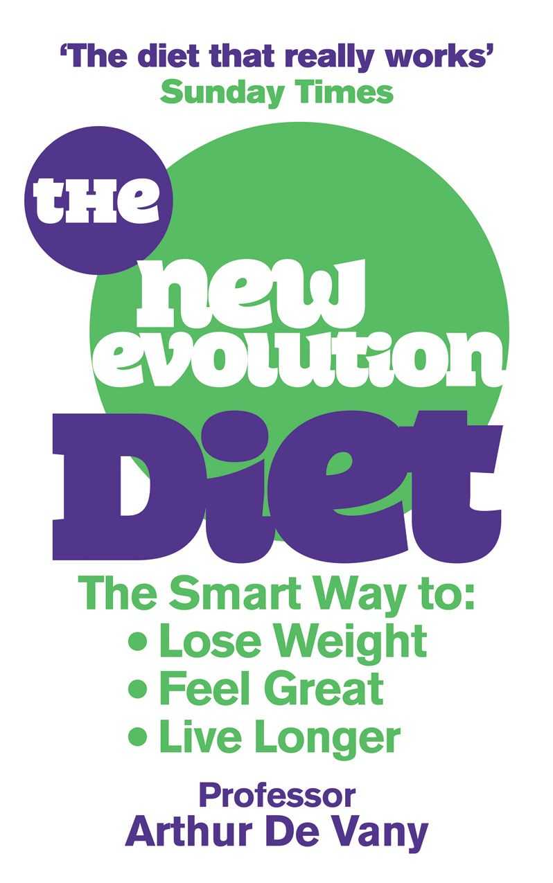 The New Evolution Diet The Smart Way to Lose Weight, Feel Great and Live Longer