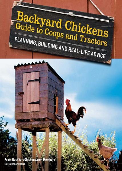 Backyard Chickens' Guide to Coops and Tractors: Planning, Building, and Real-Life Advice By: Members of Backyard Chickens.com