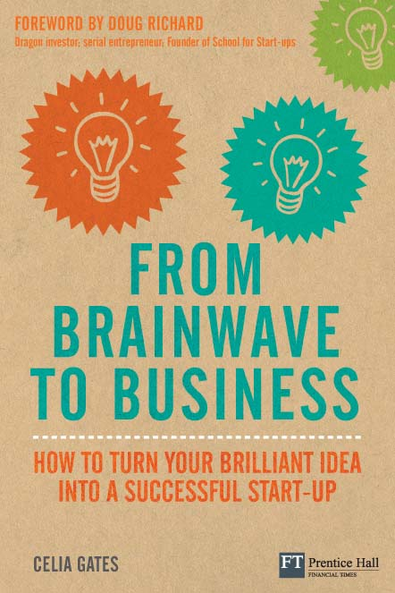 From Brainwave to Business How to Turn Your Brilliant Idea into a Successful Start-Up
