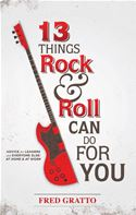 download 13 Things Rock and Roll Can Do For You: Advice for Leaders and Every One Else.At Home and At Work book