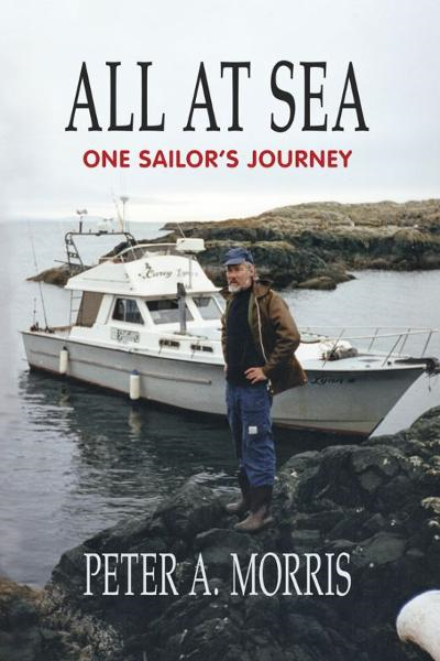 All at sea: One Sailor's Journey By: Peter A. Morris