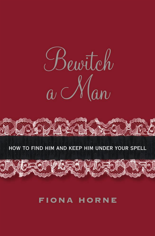 Bewitch a Man By: Fiona Horne