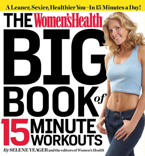 The Women's Health Big Book of 15-Minute Workouts: A Leaner, Sexier, Healthier YouIn 15 Minutes a Day!
