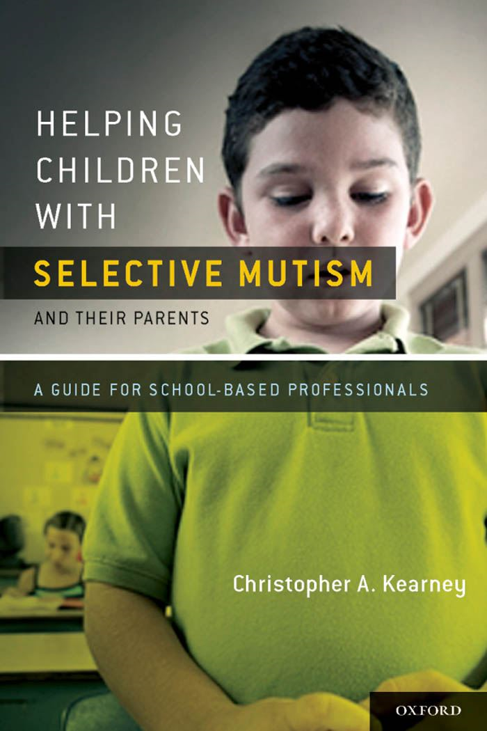 Helping Children with Selective Mutism and Their Parents:A Guide for School-Based Professionals  By: Christopher Kearney, Ph.D.
