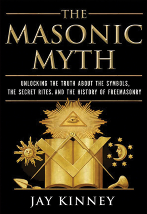The Masonic Myth By: Jay Kinney