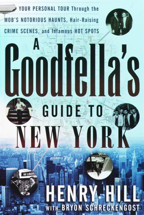 A Goodfella's Guide to New York By: Bryon Schreckengost,Henry Hill