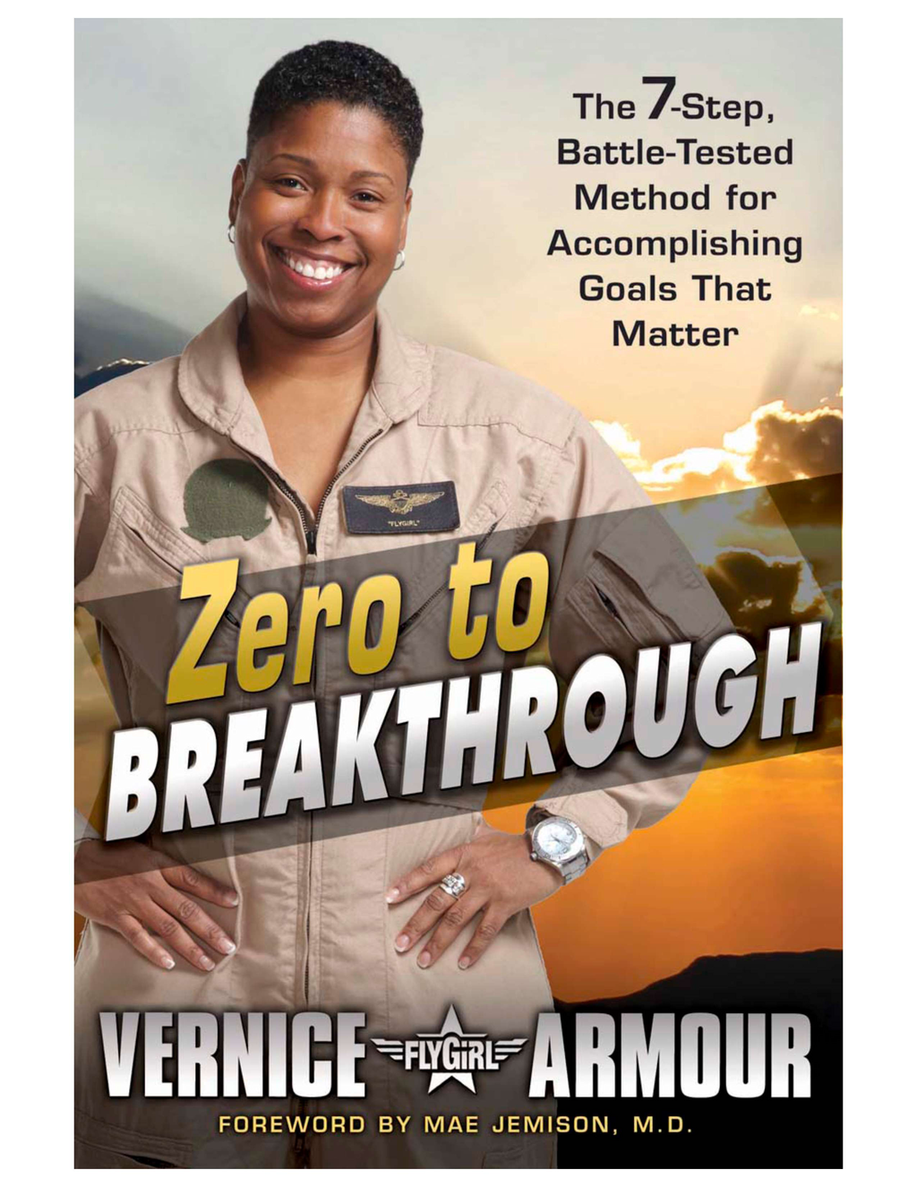 Zero to Breakthrough: The 7-Step, Battle-Tested Method for Accomplishing Goals that Matter By: Vernice Armour