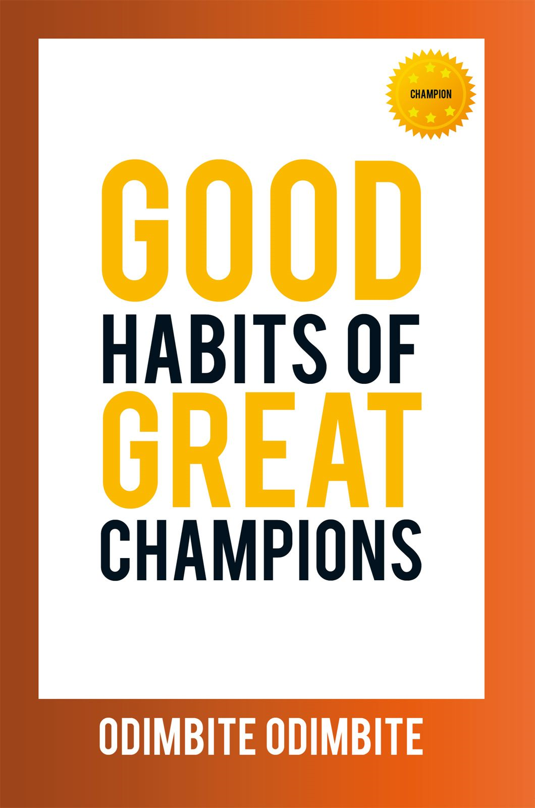 GOOD HABITS OF GREAT CHAMPIONS By: Odimbite Odimbite