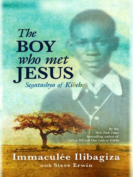 The Boy Who Met Jesus By: Immaculee Ilibagiza