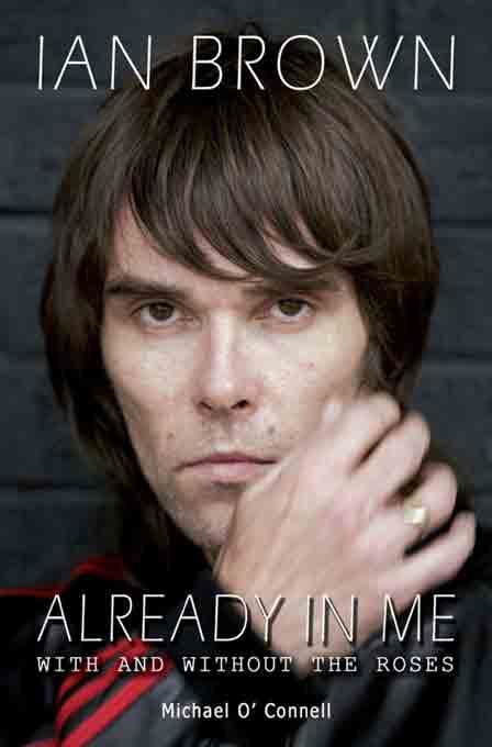 Michael O'Connell - Ian Brown: Already in Me: With and Without the Roses