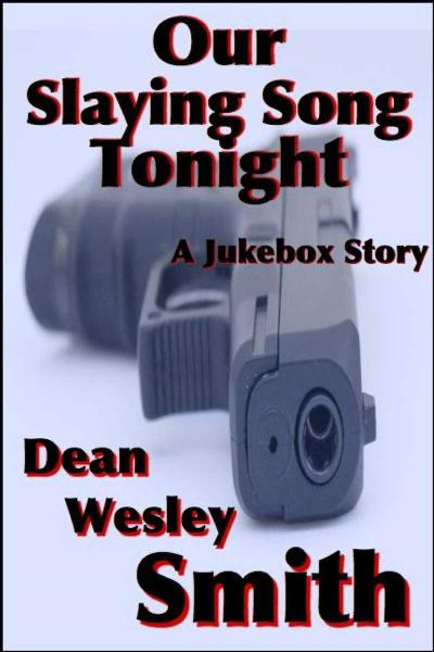 Our Slaying Song Tonight By: Dean Wesley Smith