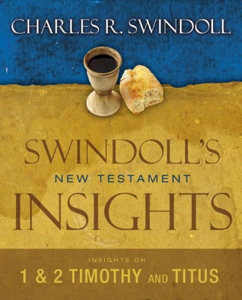 Insights on 1 and 2 Timothy, Titus By: Charles R.   Swindoll