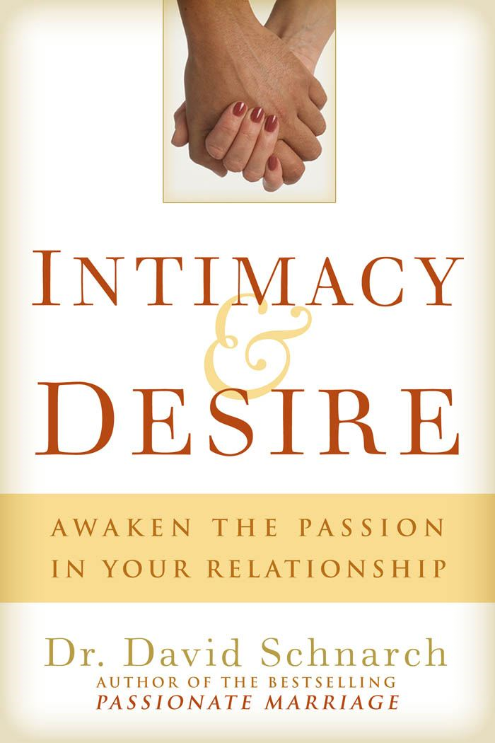 Intimacy & Desire: Awaken the Passion in Your Relationship By: Schnarch, David