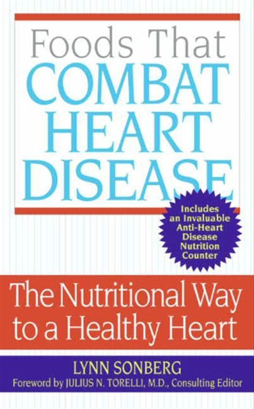 Foods That Combat Heart Disease By: Lynn Sonberg