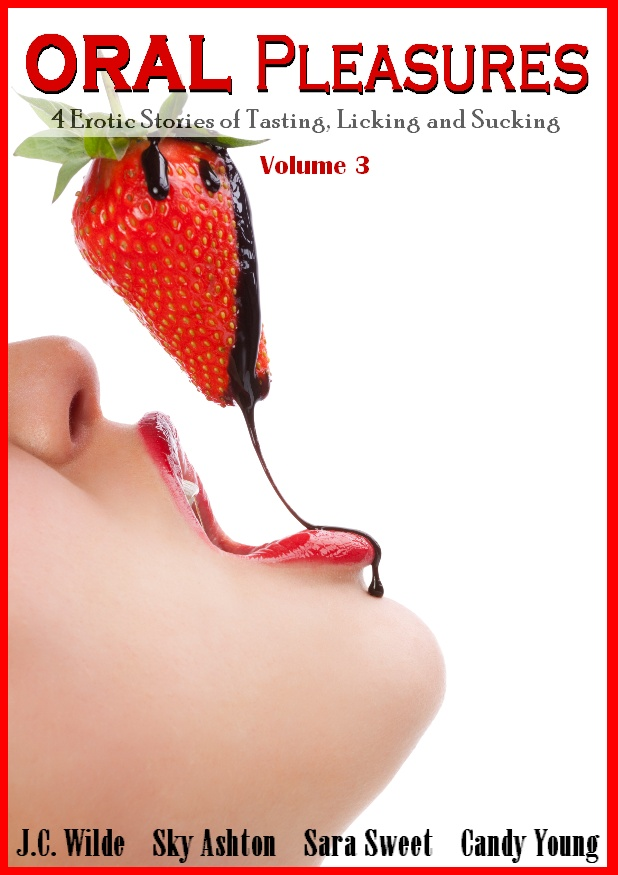 Oral Pleasures Vol 3: 4 Erotica Stories with Tasting, Licking and Sucking