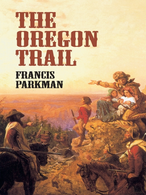The Oregon Trail By: Francis Parkman