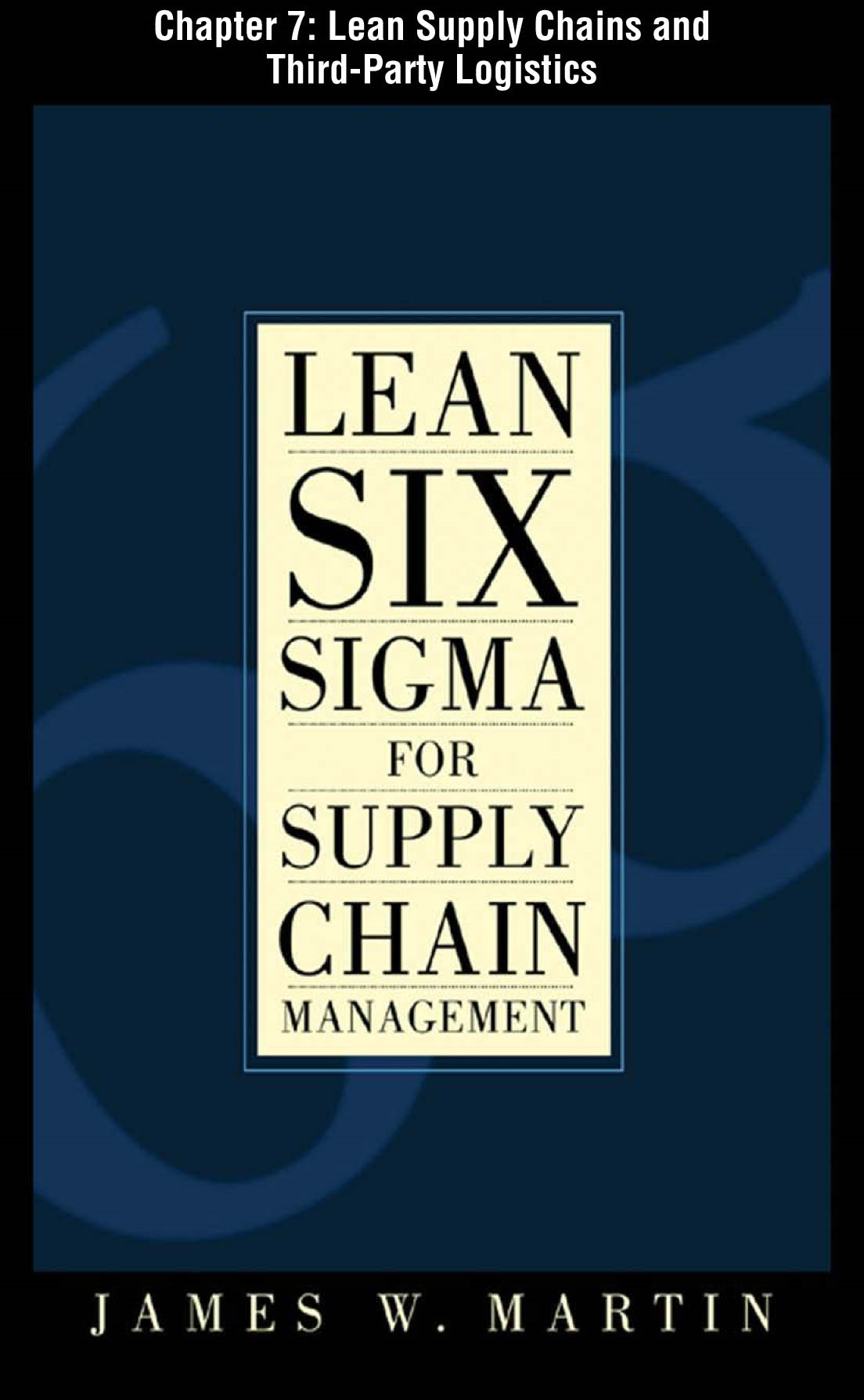 Lean Six Sigma for Supply Chain Management, Chapter 7 - Lean Supply Chains and Third-Party Logistics By: James Martin