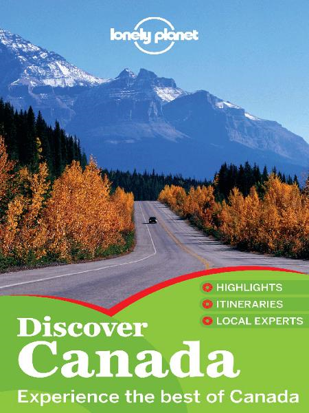 Lonely Planet Discover Canada By: Brandon Presser,Brendan Sainsbury,Catherine Bodry,Celeste Brash,Emily Matchar,John Lee,Karla Zimmerman,Lonely Planet,Ryan Ver Berkmoes,Sarah Richards