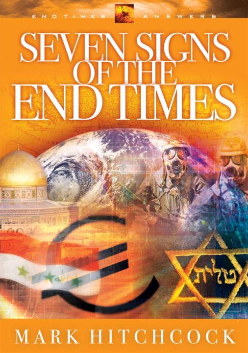 Seven Signs of the End Times By: Mark Hitchcock