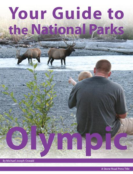 Your Guide to Olympic National Park By: Michael Joseph Oswald