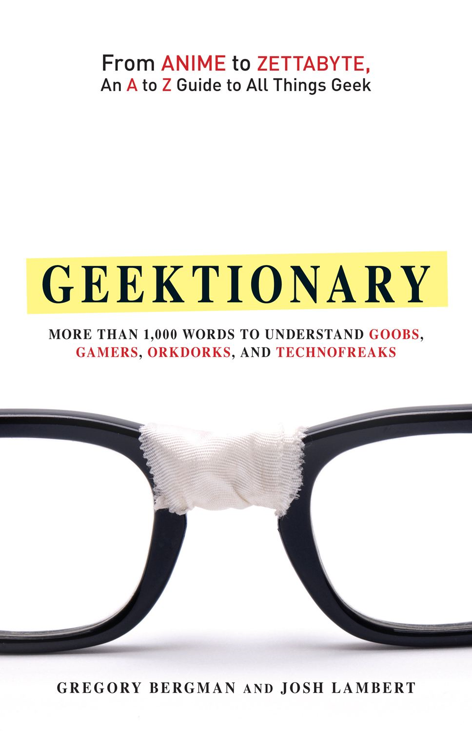 Geektionary: From Anime to Zettabyte, An A to Z Guide to All Things Geek By: Gregory Bergman,Josh Lambert