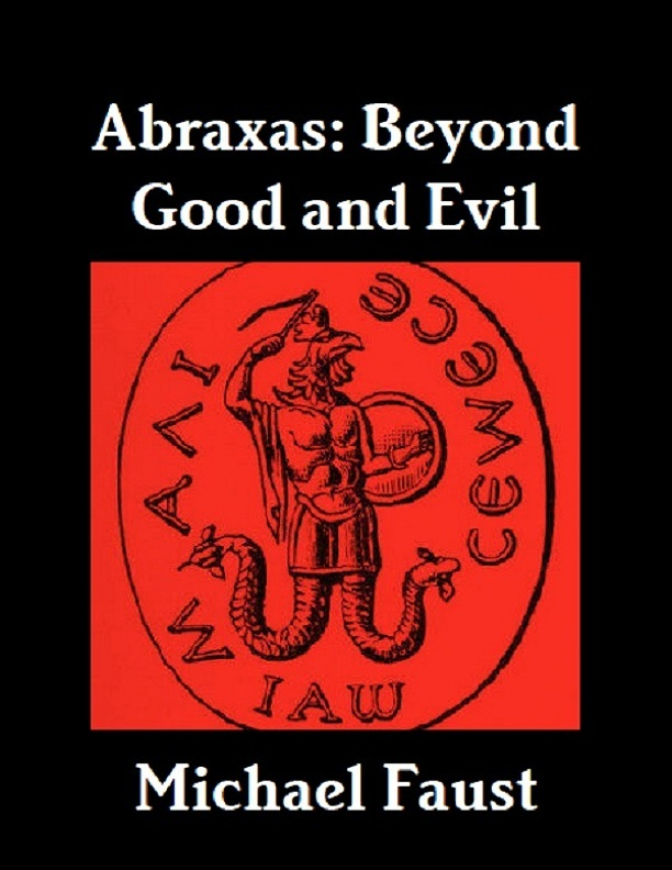 Abraxas: Beyond Good And Evil By: Michael Faust