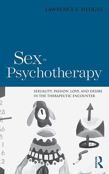 Sex in Psychotherapy: Sexuality, Passion, Love, and Desire in the Therapeutic Encounter By: Lawrence E. Hedges