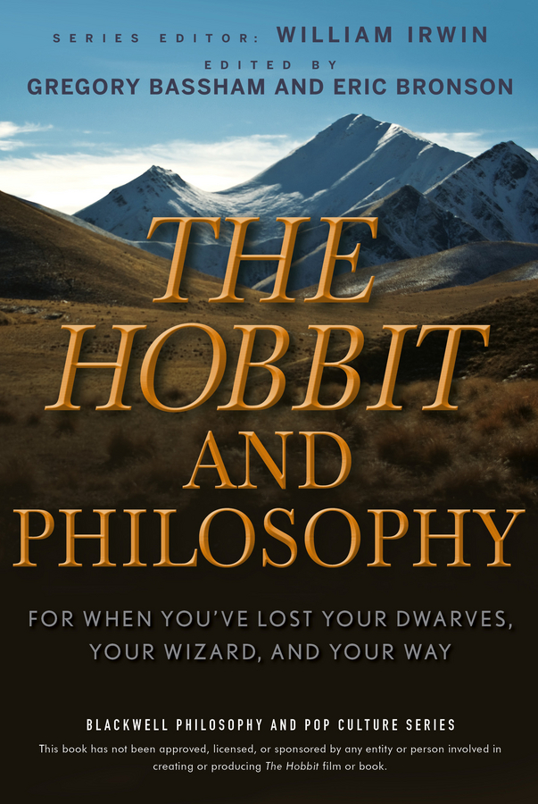 The Hobbit and Philosophy By: Eric Bronson,Gregory Bassham