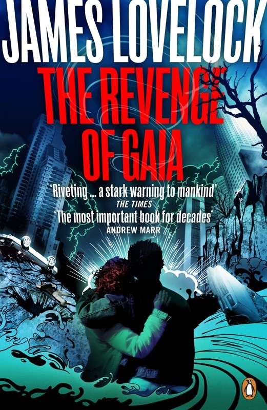 The Revenge of Gaia Why the Earth is Fighting Back and How We Can Still Save Humanity