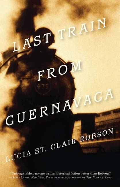 Last Train from Cuernavaca By: Lucia St. Clair Robson