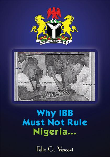 Why IBB Must Not Rule Nigeria...