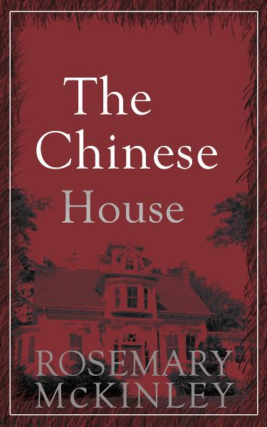 The Chinese House By: Rosemary McKinley