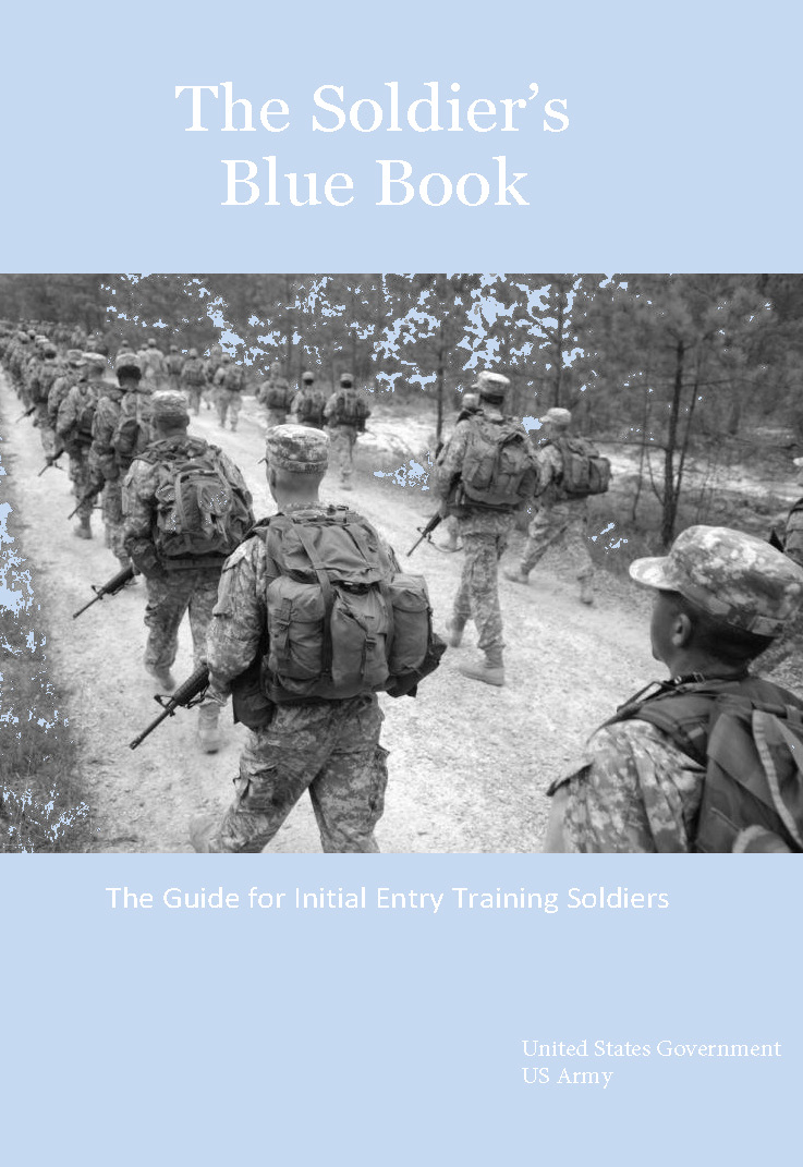 The Soldier's Blue Book: The Guide for Initial Entry Training Soldiers  TRADOC Pamphlet 600-4