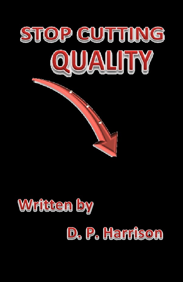 Stop Cutting Quality! By: D. P. Harrison