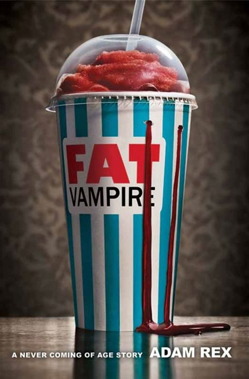 Fat Vampire: A Never-Coming-of-Age Story By: Adam Rex