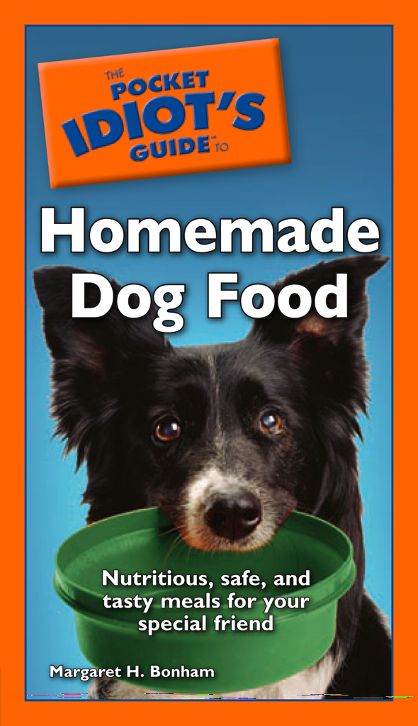 The Pocket Idiot's Guide to Homemade Dog Food By: Margaret H. Bonham